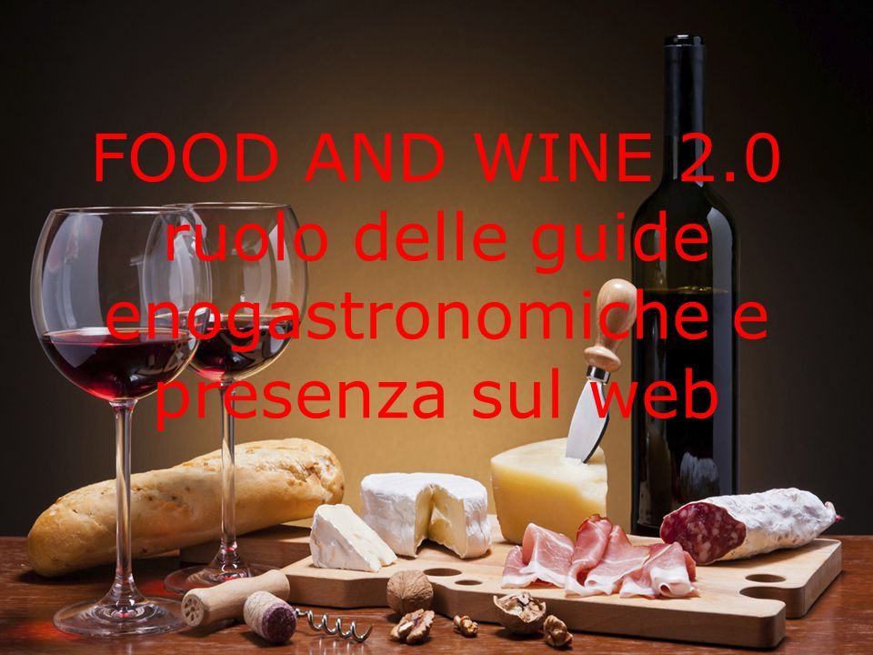 FOOD AND WINE 2.0 ruolo delle guide enogastronomiche e presenza sul web