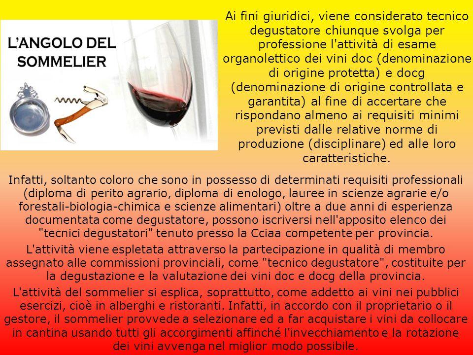 Ai fini giuridici, viene considerato tecnico degustatore chiunque svolga per professione l attività di esame organolettico dei vini doc (denominazione di origine protetta) e docg (denominazione di origine controllata e garantita) al fine di accertare che rispondano almeno ai requisiti minimi previsti dalle relative norme di produzione (disciplinare) ed alle loro caratteristiche.