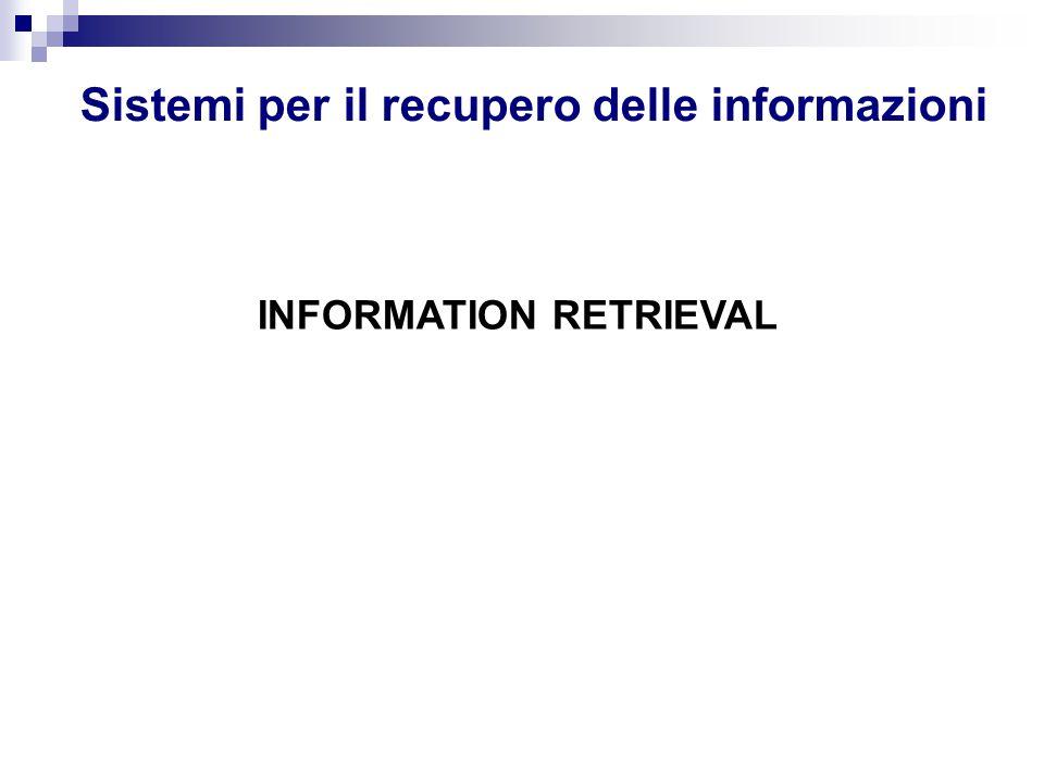 Sistemi per il recupero delle informazioni INFORMATION RETRIEVAL