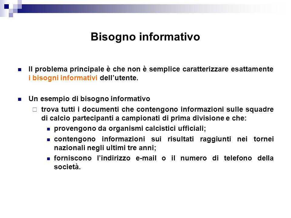 Bisogno informativo Il problema principale è che non è semplice caratterizzare esattamente i bisogni informativi dell'utente.