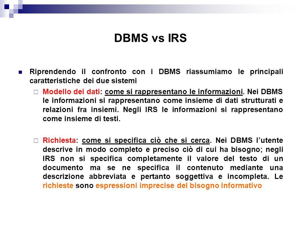 DBMS vs IRS Riprendendo il confronto con i DBMS riassumiamo le principali caratteristiche dei due sistemi.