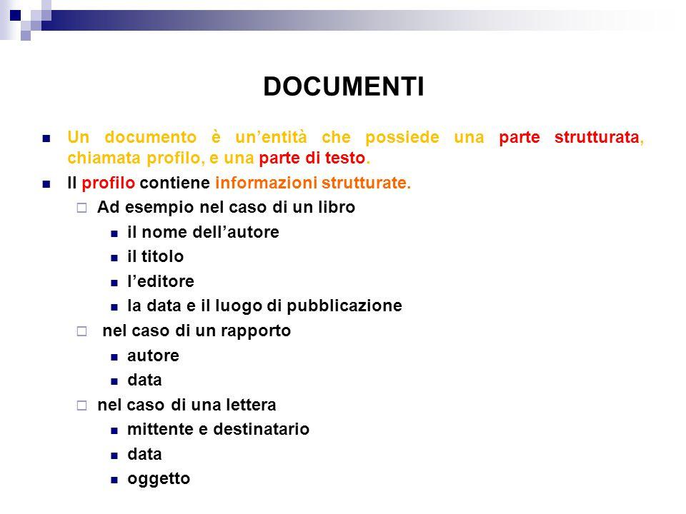 DOCUMENTI Un documento è un'entità che possiede una parte strutturata, chiamata profilo, e una parte di testo.