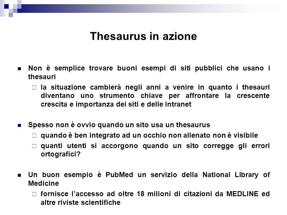 Thesaurus in azione Non è semplice trovare buoni esempi di siti pubblici che usano i thesauri.
