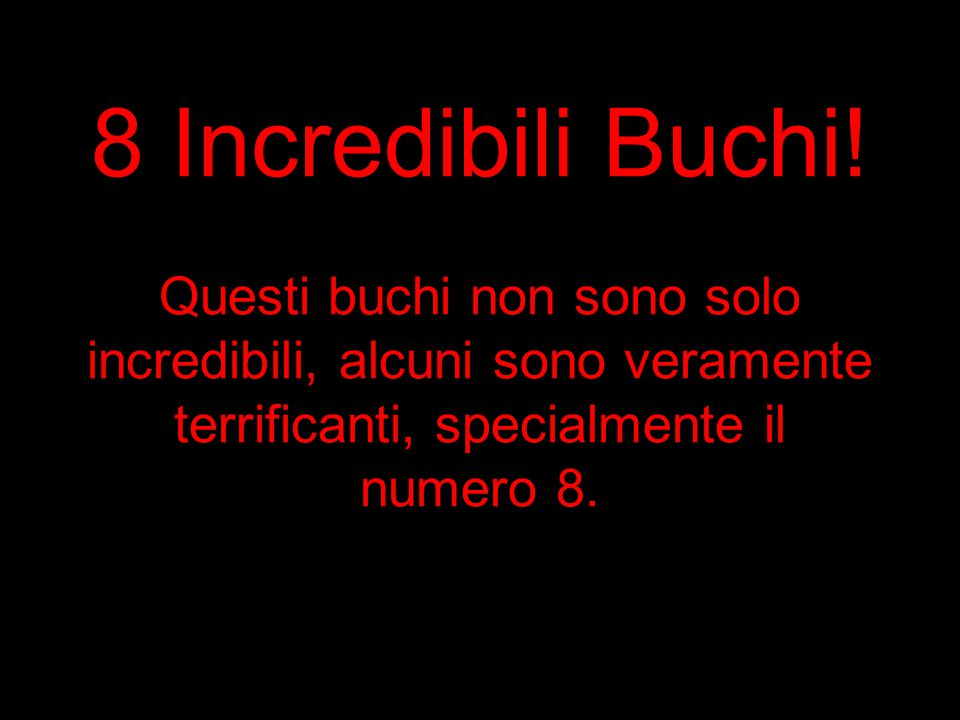 8 Incredibili Buchi.