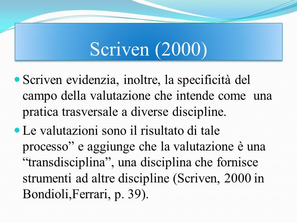 Scriven (2000) Scriven evidenzia, inoltre, la specificità del campo della valutazione che intende come una pratica trasversale a diverse discipline.