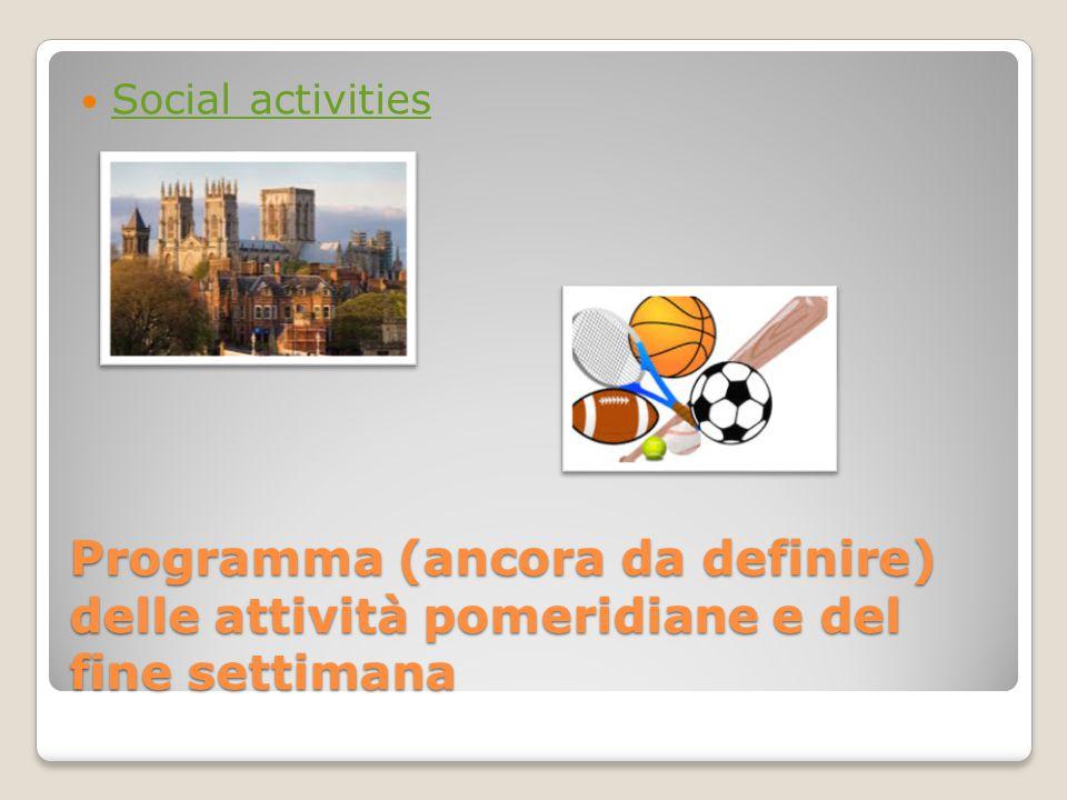 Social activities Programma (ancora da definire) delle attività pomeridiane e del fine settimana