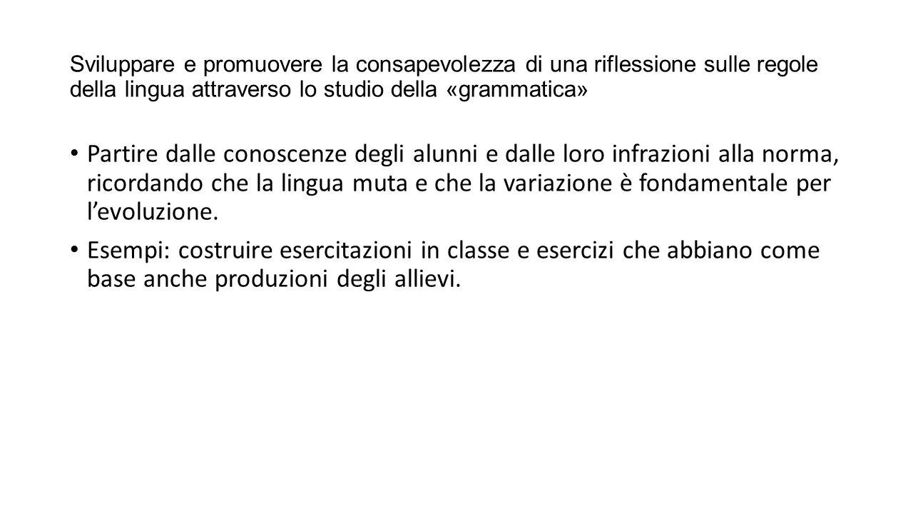 Sviluppare e promuovere la consapevolezza di una riflessione sulle regole della lingua attraverso lo studio della «grammatica»