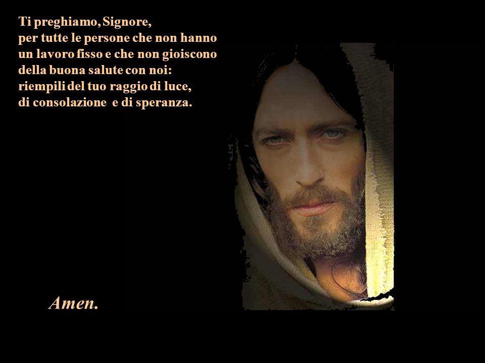 Amen. Ti preghiamo, Signore,