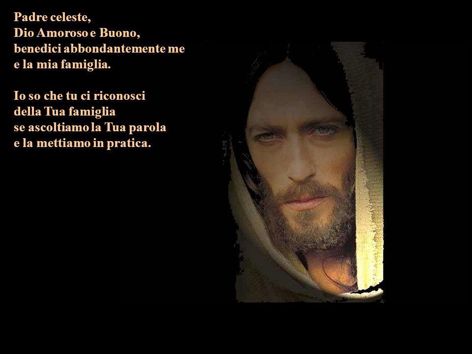Padre celeste, Dio Amoroso e Buono, benedici abbondantemente me. e la mia famiglia. Io so che tu ci riconosci.
