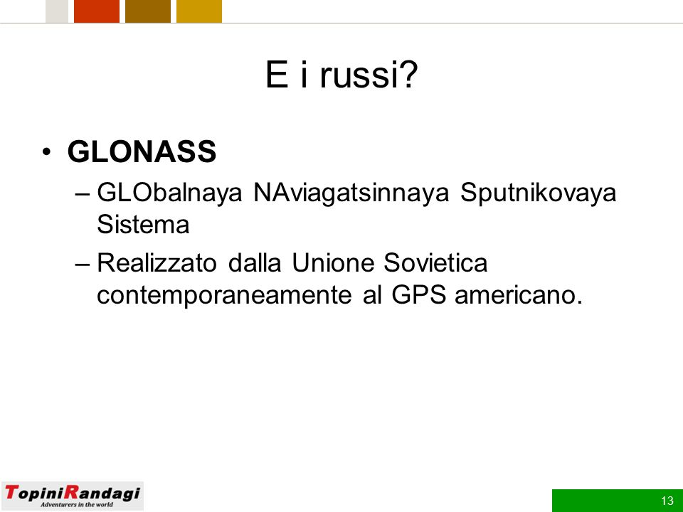 E i russi GLONASS GLObalnaya NAviagatsinnaya Sputnikovaya Sistema