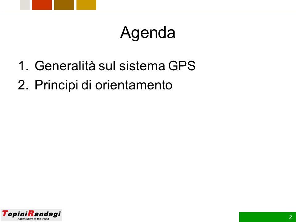 Agenda Generalità sul sistema GPS Principi di orientamento