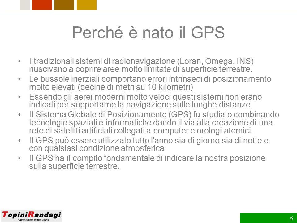Perché è nato il GPS I tradizionali sistemi di radionavigazione (Loran, Omega, INS) riuscivano a coprire aree molto limitate di superficie terrestre.