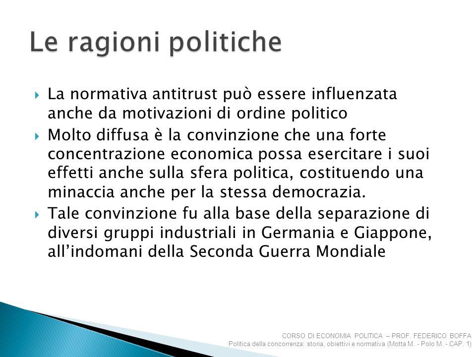 Le ragioni politiche La normativa antitrust può essere influenzata anche da motivazioni di ordine politico.