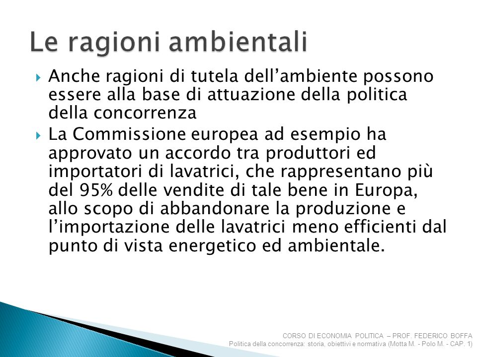 Le ragioni ambientali Anche ragioni di tutela dell'ambiente possono essere alla base di attuazione della politica della concorrenza.