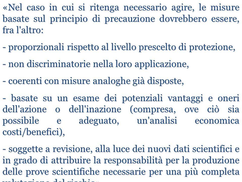 «Nel caso in cui si ritenga necessario agire, le misure basate sul principio di precauzione dovrebbero essere, fra l altro: