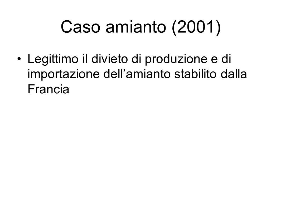 Caso amianto (2001) Legittimo il divieto di produzione e di importazione dell'amianto stabilito dalla Francia.