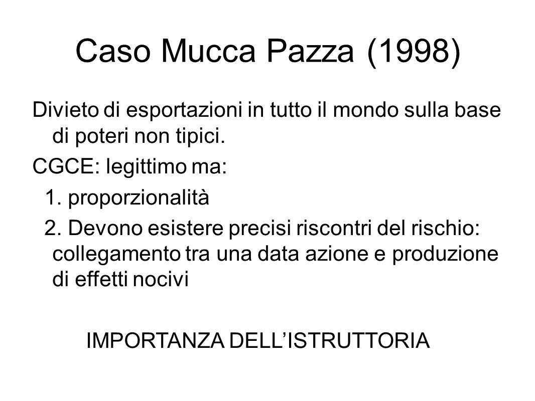 Caso Mucca Pazza (1998) Divieto di esportazioni in tutto il mondo sulla base di poteri non tipici. CGCE: legittimo ma: