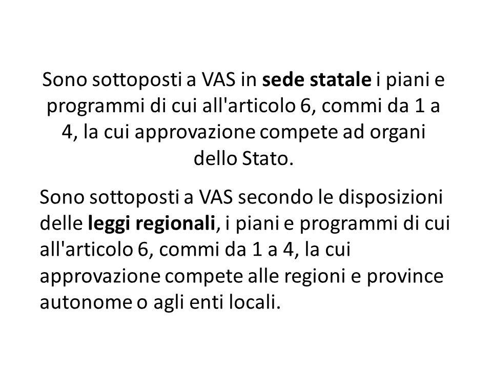 Sono sottoposti a VAS in sede statale i piani e programmi di cui all articolo 6, commi da 1 a 4, la cui approvazione compete ad organi dello Stato.