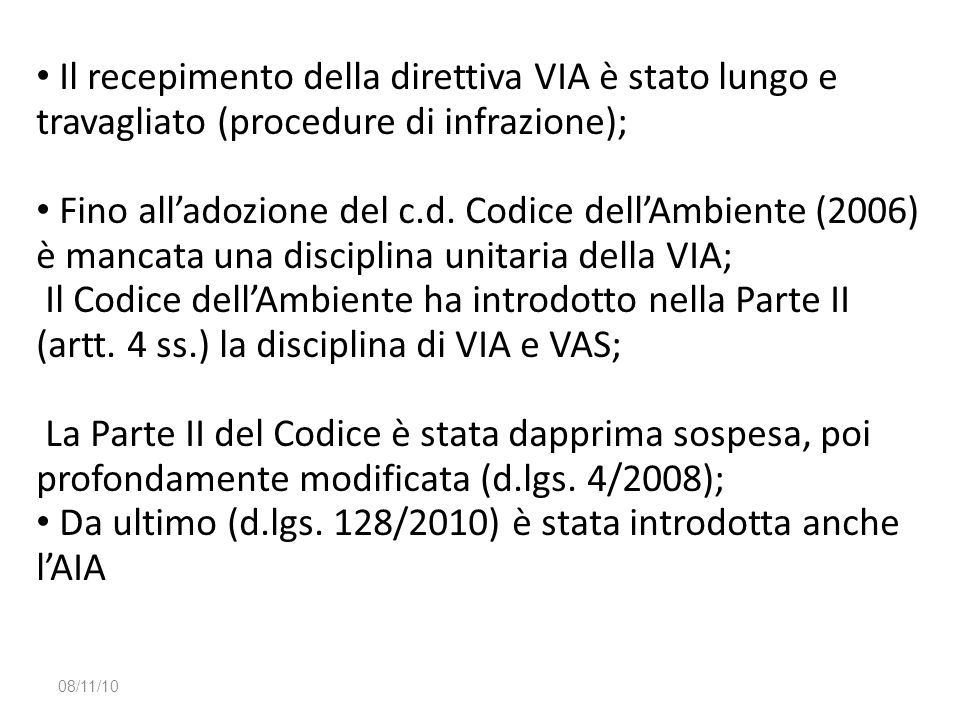 Da ultimo (d.lgs. 128/2010) è stata introdotta anche l'AIA