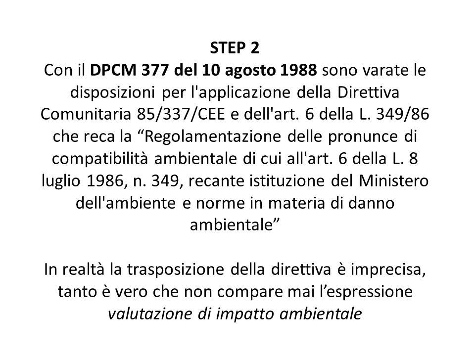 STEP 2 Con il DPCM 377 del 10 agosto 1988 sono varate le disposizioni per l applicazione della Direttiva Comunitaria 85/337/CEE e dell art.