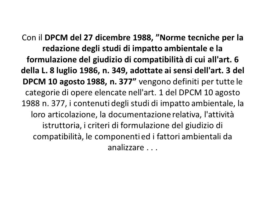 Con il DPCM del 27 dicembre 1988, Norme tecniche per la redazione degli studi di impatto ambientale e la formulazione del giudizio di compatibilità di cui all art.