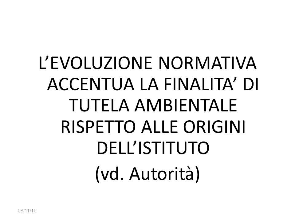 L'EVOLUZIONE NORMATIVA ACCENTUA LA FINALITA' DI TUTELA AMBIENTALE RISPETTO ALLE ORIGINI DELL'ISTITUTO (vd. Autorità)