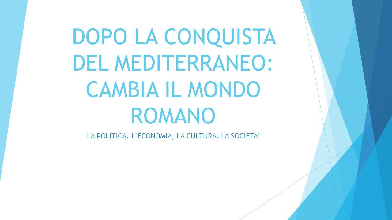 DOPO LA CONQUISTA DEL MEDITERRANEO: CAMBIA IL MONDO ROMANO