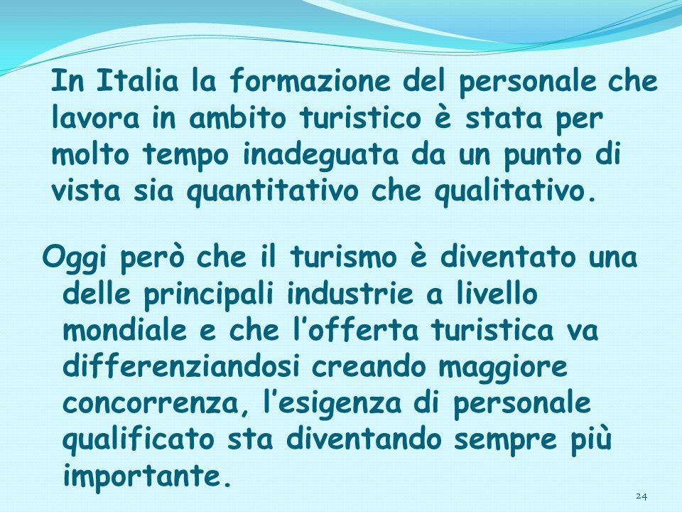 In Italia la formazione del personale che lavora in ambito turistico è stata per molto tempo inadeguata da un punto di vista sia quantitativo che qualitativo.