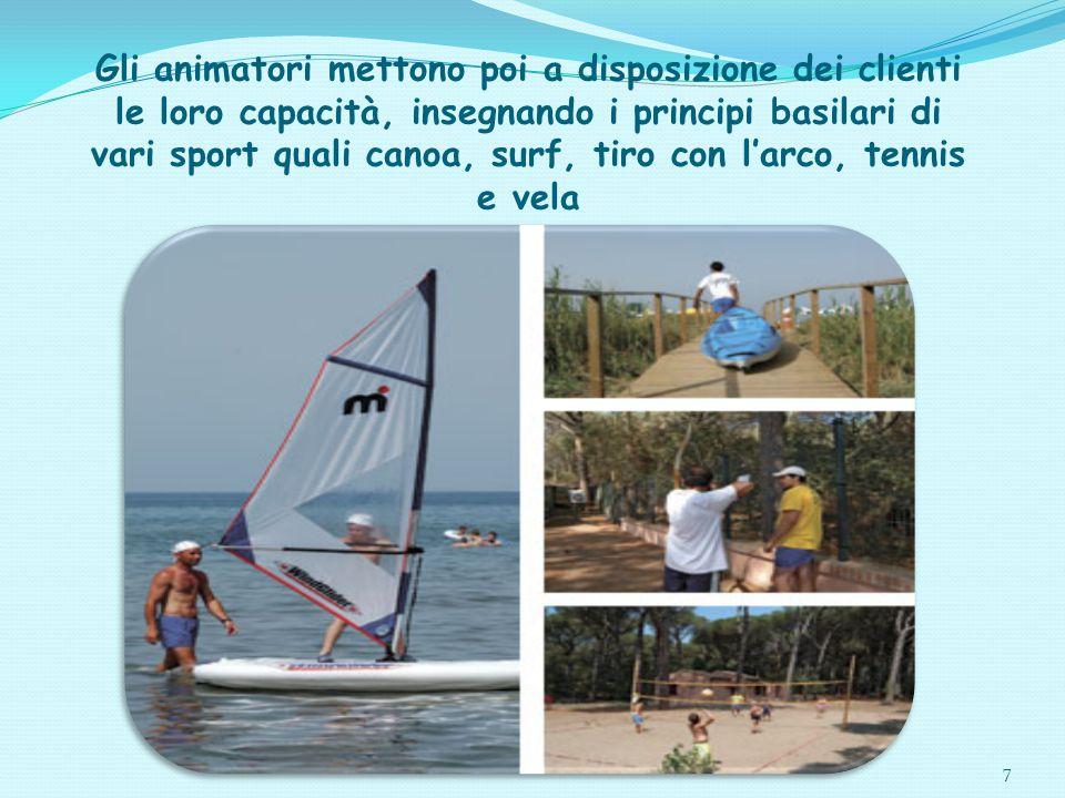 Gli animatori mettono poi a disposizione dei clienti le loro capacità, insegnando i principi basilari di vari sport quali canoa, surf, tiro con l'arco, tennis e vela