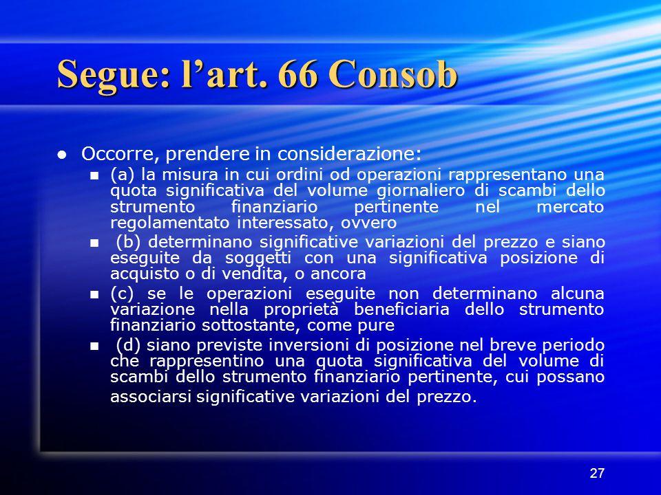 Segue: l'art. 66 Consob Occorre, prendere in considerazione: