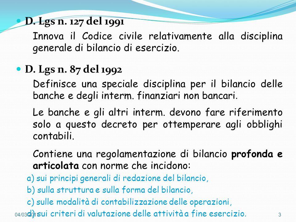 D. Lgs n. 127 del 1991 Innova il Codice civile relativamente alla disciplina generale di bilancio di esercizio.