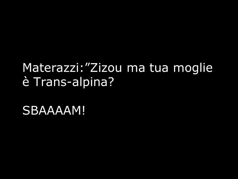 Materazzi: Zizou ma tua moglie è Trans-alpina SBAAAAM!