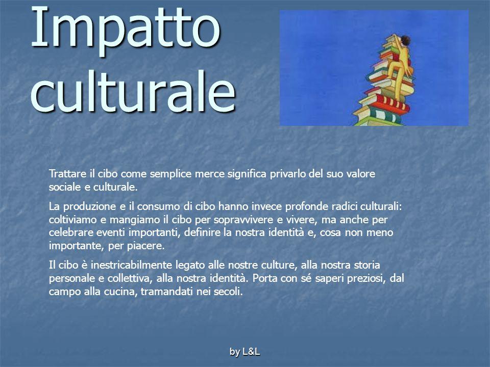 Impatto culturale Trattare il cibo come semplice merce significa privarlo del suo valore sociale e culturale.