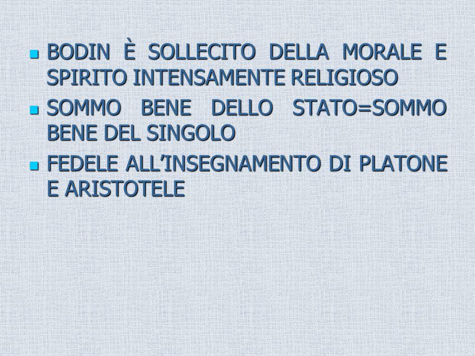 BODIN È SOLLECITO DELLA MORALE E SPIRITO INTENSAMENTE RELIGIOSO