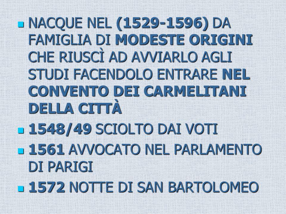 NACQUE NEL (1529-1596) DA FAMIGLIA DI MODESTE ORIGINI CHE RIUSCÌ AD AVVIARLO AGLI STUDI FACENDOLO ENTRARE NEL CONVENTO DEI CARMELITANI DELLA CITTÀ