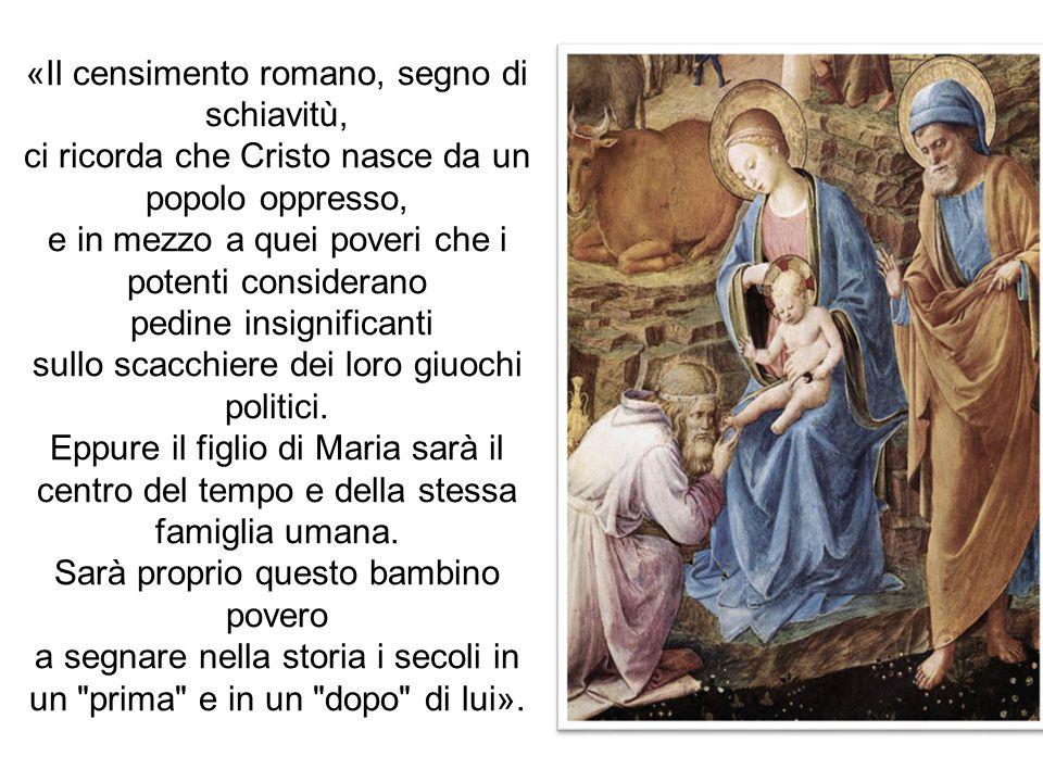 «Il censimento romano, segno di schiavitù, ci ricorda che Cristo nasce da un popolo oppresso, e in mezzo a quei poveri che i potenti considerano