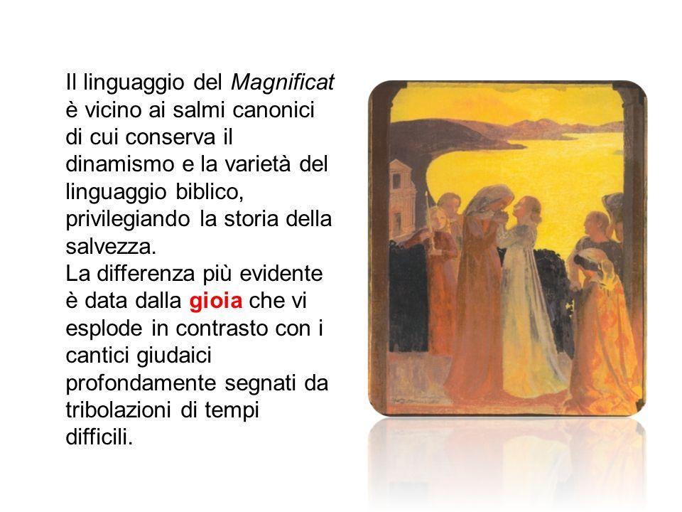 Il linguaggio del Magnificat è vicino ai salmi canonici di cui conserva il dinamismo e la varietà del linguaggio biblico, privilegiando la storia della salvezza.