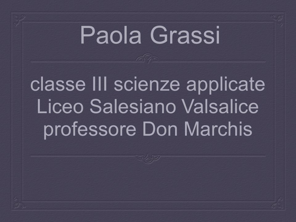 Paola Grassi classe III scienze applicate Liceo Salesiano Valsalice professore Don Marchis