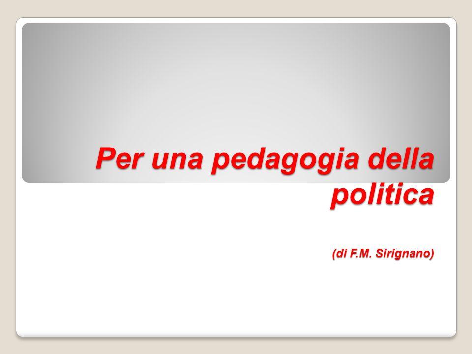 Per una pedagogia della politica (di F.M. Sirignano)