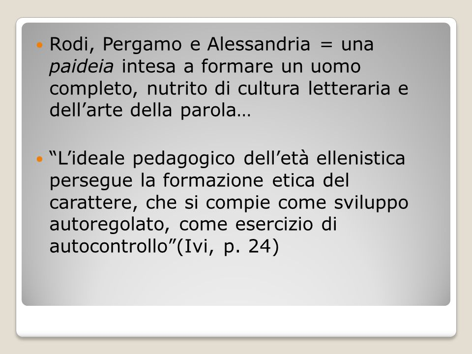 Rodi, Pergamo e Alessandria = una paideia intesa a formare un uomo completo, nutrito di cultura letteraria e dell'arte della parola…