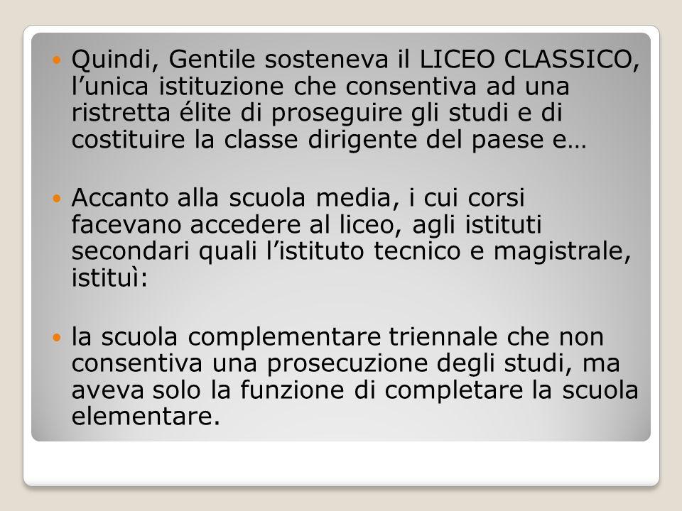 Quindi, Gentile sosteneva il LICEO CLASSICO, l'unica istituzione che consentiva ad una ristretta élite di proseguire gli studi e di costituire la classe dirigente del paese e…