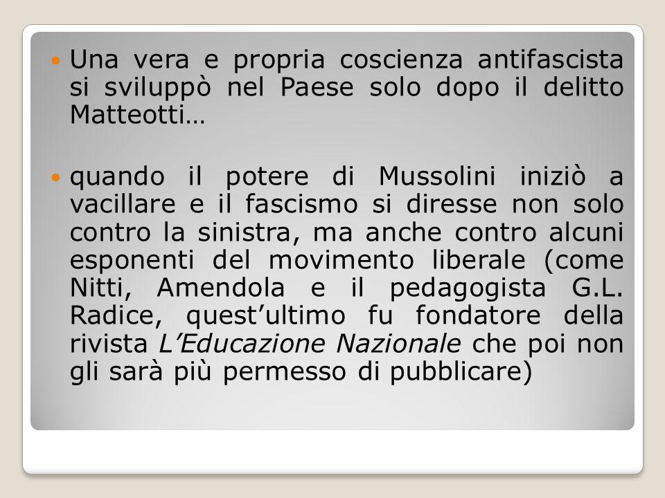 Una vera e propria coscienza antifascista si sviluppò nel Paese solo dopo il delitto Matteotti…