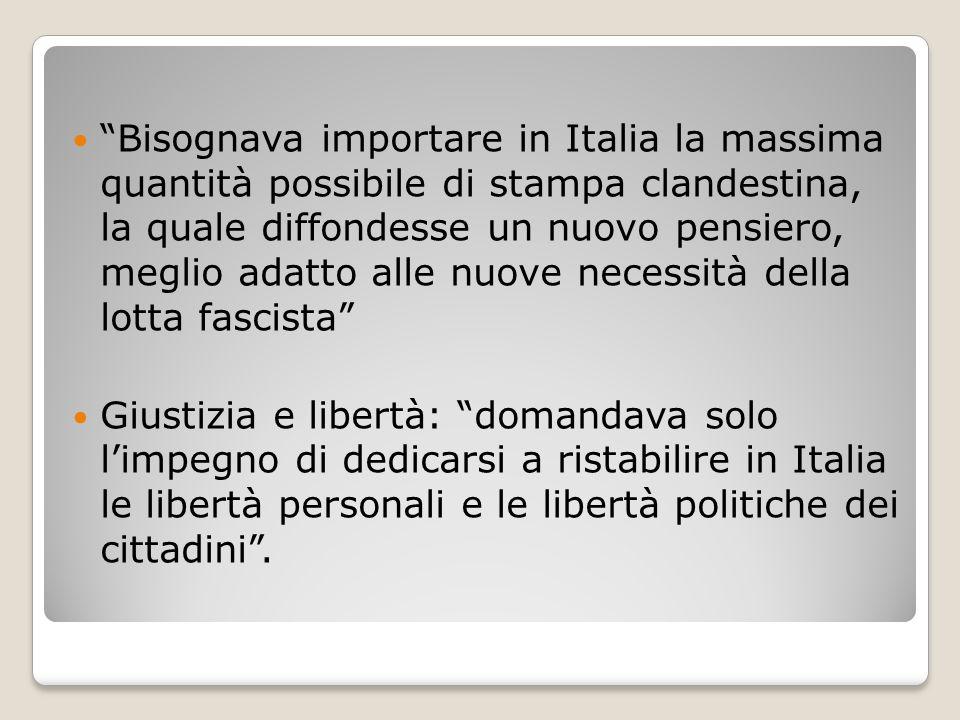 Bisognava importare in Italia la massima quantità possibile di stampa clandestina, la quale diffondesse un nuovo pensiero, meglio adatto alle nuove necessità della lotta fascista