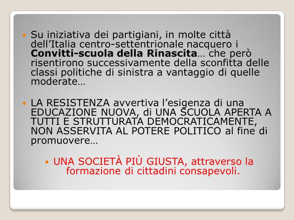 Su iniziativa dei partigiani, in molte città dell'Italia centro-settentrionale nacquero i Convitti-scuola della Rinascita… che però risentirono successivamente della sconfitta delle classi politiche di sinistra a vantaggio di quelle moderate…