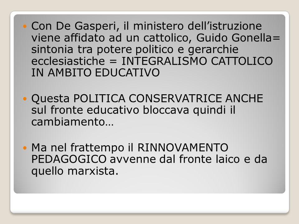 Con De Gasperi, il ministero dell'istruzione viene affidato ad un cattolico, Guido Gonella= sintonia tra potere politico e gerarchie ecclesiastiche = INTEGRALISMO CATTOLICO IN AMBITO EDUCATIVO