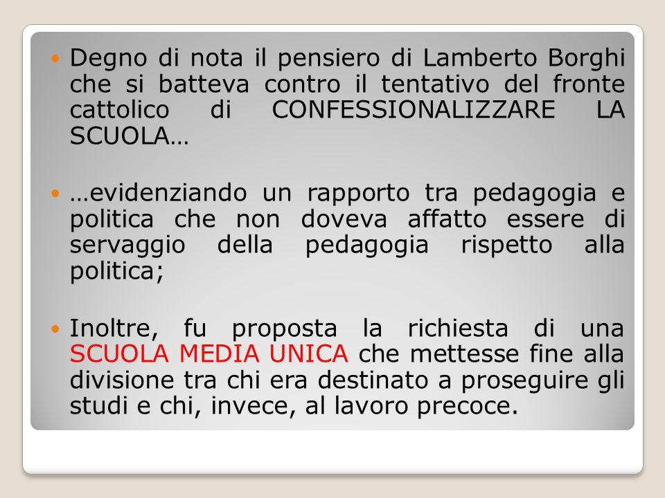 Degno di nota il pensiero di Lamberto Borghi che si batteva contro il tentativo del fronte cattolico di CONFESSIONALIZZARE LA SCUOLA…