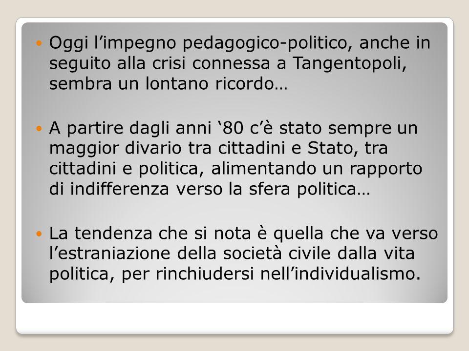 Oggi l'impegno pedagogico-politico, anche in seguito alla crisi connessa a Tangentopoli, sembra un lontano ricordo…