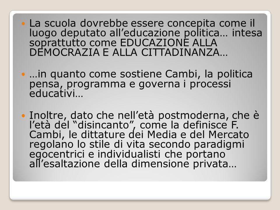 La scuola dovrebbe essere concepita come il luogo deputato all'educazione politica… intesa soprattutto come EDUCAZIONE ALLA DEMOCRAZIA E ALLA CITTADINANZA…
