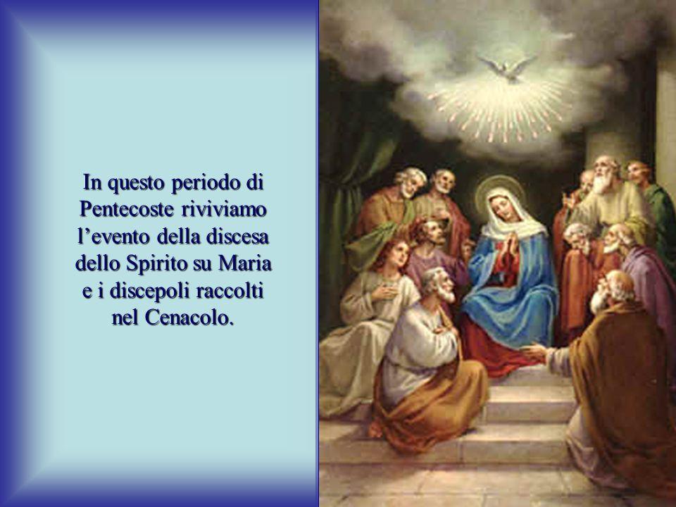 In questo periodo di Pentecoste riviviamo l'evento della discesa dello Spirito su Maria e i discepoli raccolti nel Cenacolo.