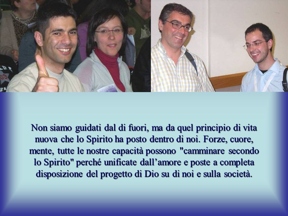 Non siamo guidati dal di fuori, ma da quel principio di vita nuova che lo Spirito ha posto dentro di noi.